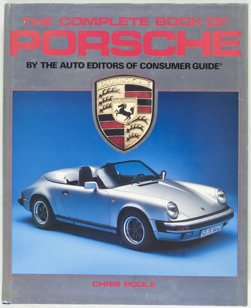 Consumer Guide Automotive: The Complete Book Of Porsche By The Auto Editors Of