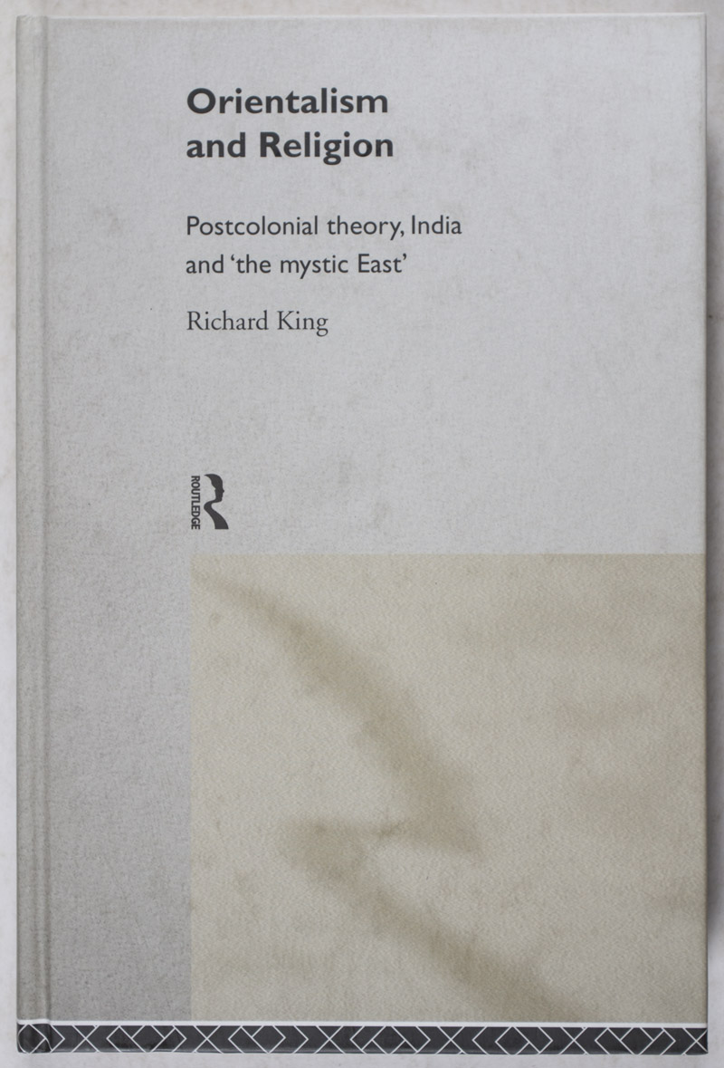 Orientalism and Religion: Postcolonial theory, India and 'the mystic East'  by Richard King on Eric Chaim Kline, Bookseller