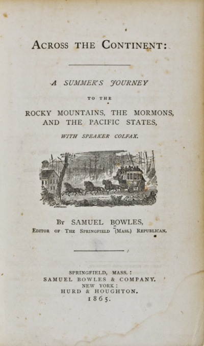 Across the Continent: A Summer's Journey to the Rocky Mountains, the Mormons, and the Pacific States, with Speaker Colfax. Samuel Bowles.