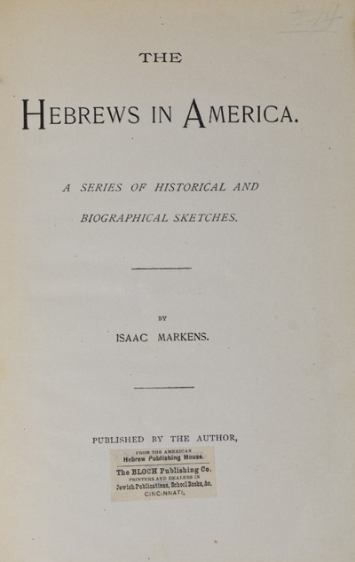 The Hebrews in America: A Series of Historical and Biographical Sketches. Isaac Markens.