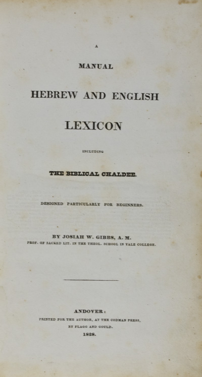 Manual Hebrew and English Lexicon . Including the Biblical Chaldee. Designed Particularly for Beginners. Josiah W. Gibbs.
