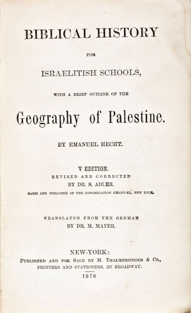 Biblical History for Israelitish Schools, With a Brief Outline of the Geography of Palestine. [RARE]. Emanuel Hecht, S. Adler, M. Mayer, trans.