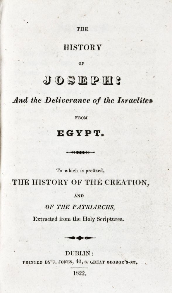 The History of Joseph: And the Deliverance of the Israelites from Egypt. To which is prefixed, the History of the Creation and of the Patriarchs, Extracted from the Holy Scriptures. n/a.