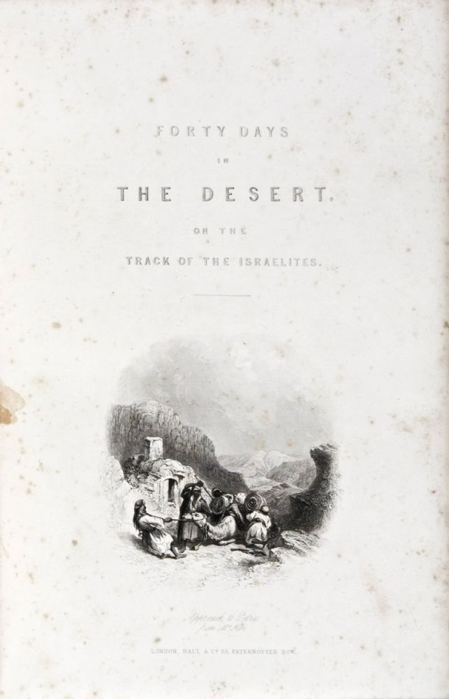 Forty Days in the Desert, on The Track of the Israelites; or, a Journey from Cairo by Wady Feiran, to Mount Siani and Petra. W. H. Bartlett.