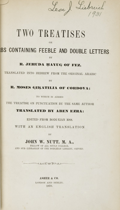 Two Treatises on Verbs Containing Feeble and Double Letters. To which is Added the Treatise on Punctuation by the Same Author Translated by Aben Ezra: Edited from Bodleian MSS. [SIGNED]. Jehudah Hayug of Fez, Moses Gikatilia of Cordova, Abn Ezra, John W. Nutt.
