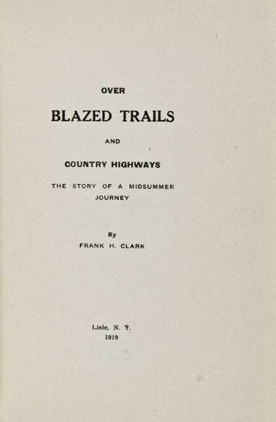 Over Blazed Trails and County Highways: The Story of a Midsummer Journey [INSCRIBED]. Frank Herbert Clark.