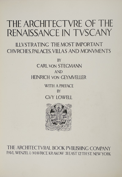 The Architecture of the Renaissance in Tuscany Illustrating the Most Important Churches, Palaces, Villas and Monuments [2 volumes]. Carl von Stegman, Heinrich von Geymueller, Geymüller.