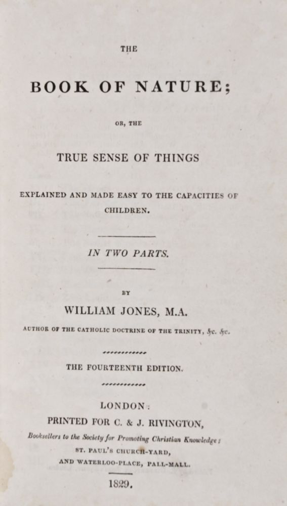 The Book of Nature; or, the True Sense of Things Explained and Made easy to the Capacities of Children (In Two Parts). William Jones.