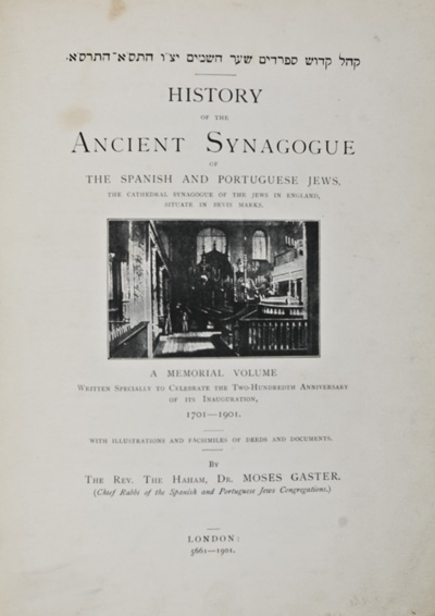 History of the Ancient Synagogue of the Spanish and Portuguese Jews, the Cathedral Synagogue of the Jews in England, Situate in Bevis Marks. Moses Gaster.
