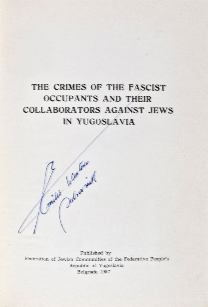 The Crimes of the Fascist Occupants and their Collaborators Against Jews in Yugoslavia. Federation of Jewish Communities of the Federative People's Republic of Yugoslavia, Dr. Zdenko Löwenthal.
