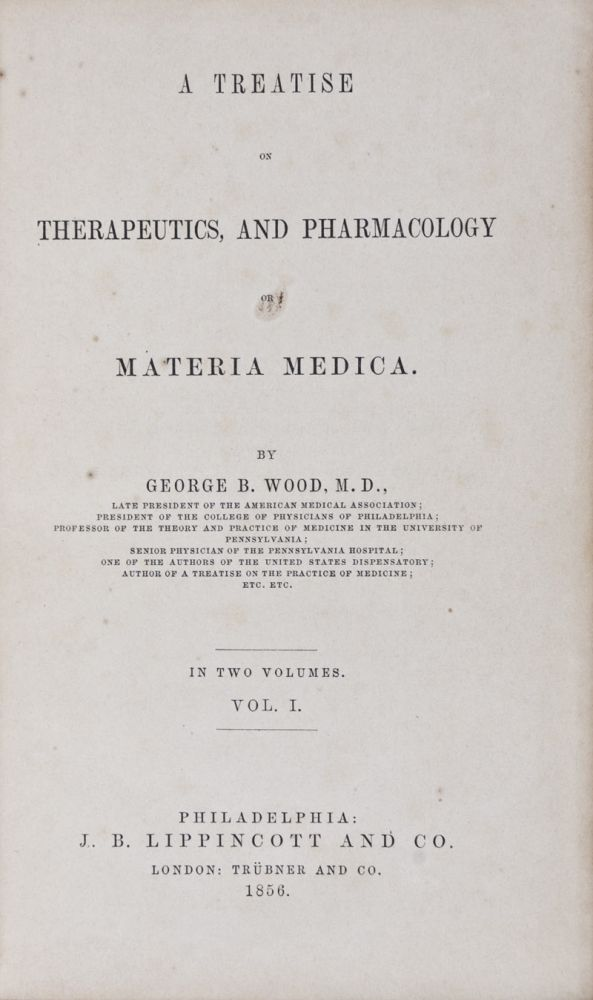 A Treatise on Therapeutics and Pharmacology or Materia Medica. 2 vols. (Complete). George B. Wood.