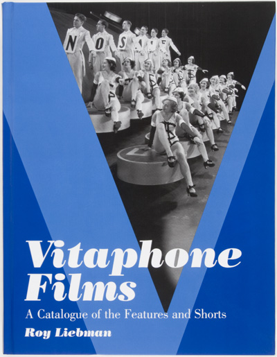 Vitaphone Films. A Catalogue of the Features and Shorts. Roy Liebman.