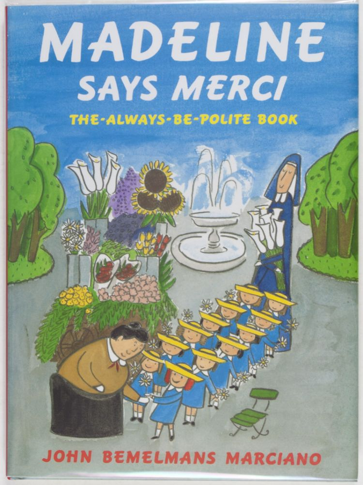 Madeline Says Merci. The-Always-Be-Polite-Book [SIGNED BY THE AUTHOR]. John Bemelmans Marciano.