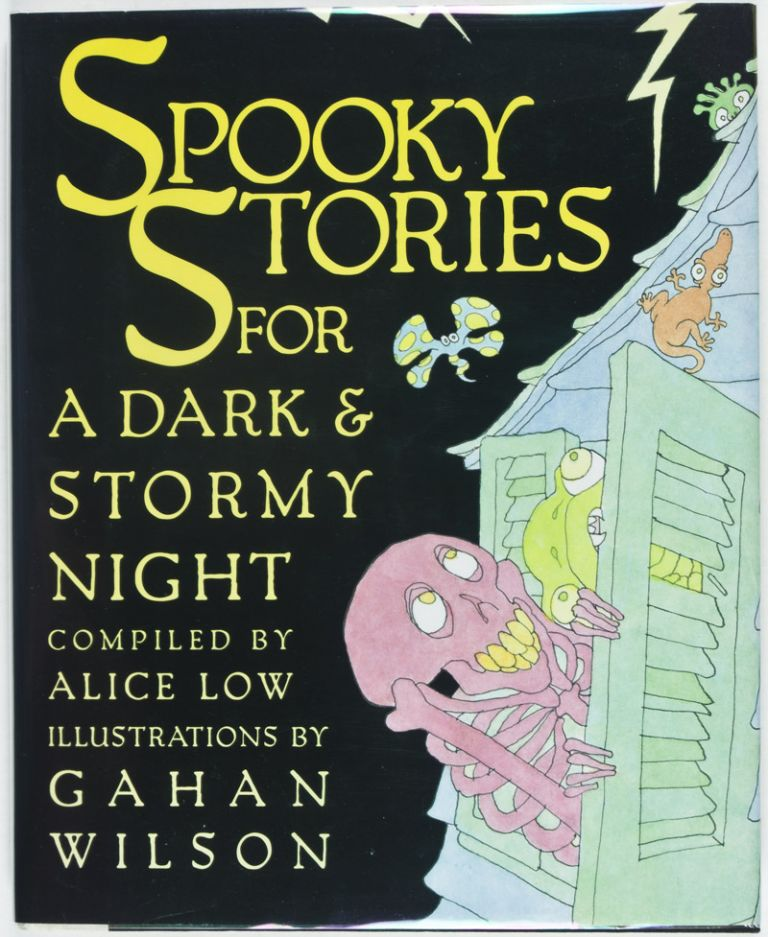 Spooky Stories for a Dark & Stormy Night [INSCRIBED AND SIGNED BY THE ILLUSTRATOR]. Alice Low, Gahan Wilson.