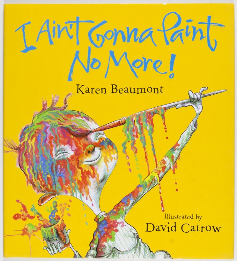I Ain't Gonna Paint No More [SIGNED BY ILLUSTRATOR]. Karen Beaumont, Text, David Catrow, Illustrator.