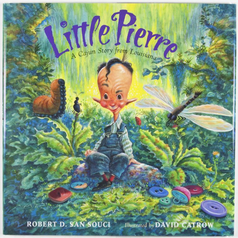 Little Pierre: A Cajun Story from Louisiana [SIGNED BY AUTHOR]. Robert D. San Souci, David Catrow, illust.