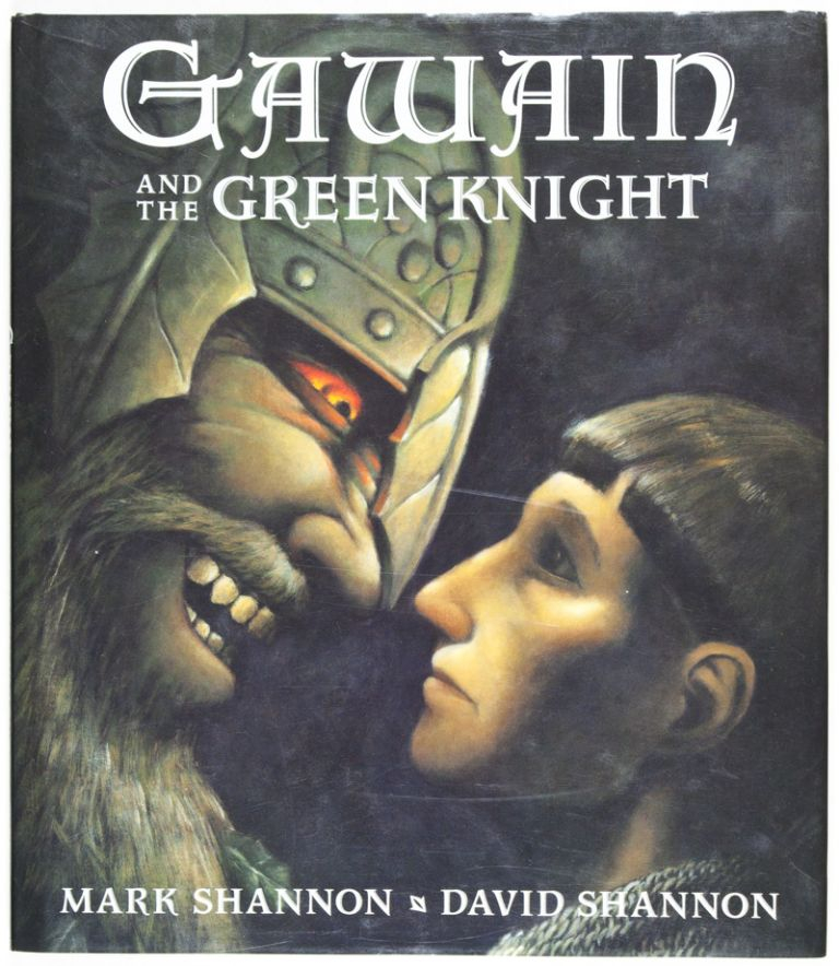 Gawain and the Green Knight [SIGNED BY ILLUSTRATOR]. Mark Shannon, David Shannon, Text.