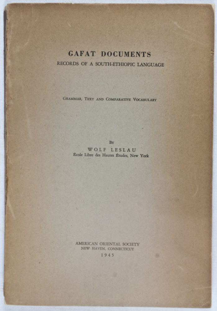 Gafat Documents: Records of a South-Ethiopic Language (Grammar, Text and Comparative Vocabulary) [INSCRIBED BY WOLF LESLAU]. Wolf Leslau.