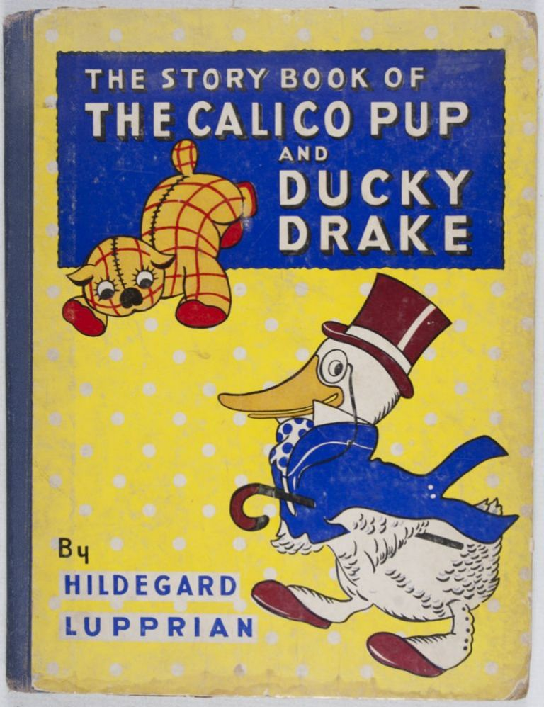 The Story Book of the Calico Pup and Ducky Drake. Hildegard Lupprian.