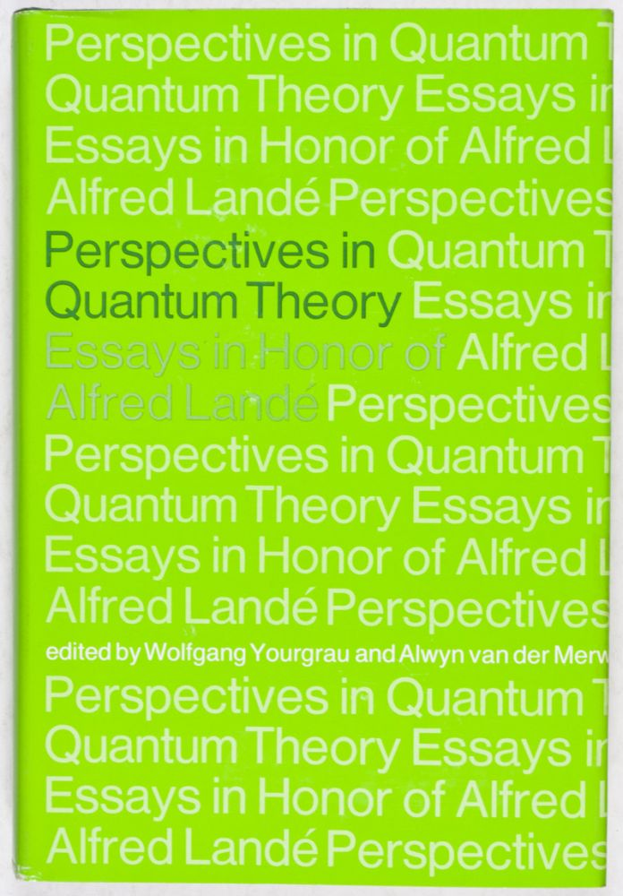 Perspectives in Quantum Theory. Essays in Honor of Alfred Landé. Wolfgang Yourgrau, Alwin van der Merwe.