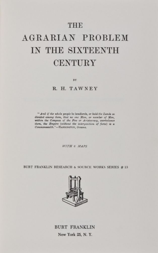 The Agrarian Problem in the Sixteenth Century [BURT FRANKLIN RESEARCH & SOURCE WORKS SERIES #13]. R. H. Tawney.