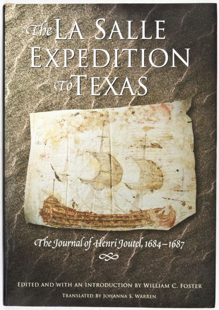 The La Salle Expedition to Texas: The Journal of Henri Joutel, 1684-1687 (INSCRIBED AND SIGNED BY THE EDITOR). William C. Foster, Johanna S. Warren, Edited.