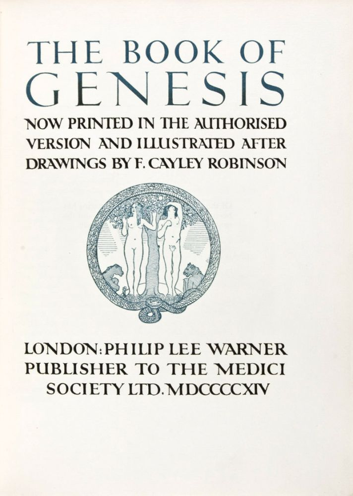 The Book of Genesis Now Printed in the Authorized Version and Illustrated After the Illustrations by F. Cayley Robinson. F. Cayley Robinson.