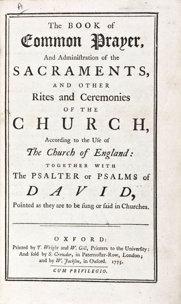 The Book of Common Prayer, and Administration of the Sacraments and Other Rites and Ceremonies of the Church According to the Use of the Church of England together with the Psalter or Psalms of David Pointed as They Are To Be Sung or Said in Churches (1775) [Bound with:] A New Version of the Psalms of David, Fitted to the Tunes used in Churches. By N. Brady, D.D. chaplain in ordinary, and N. Tate, Esq; poet-laureat, to His Majesty (1776). 2 volumes bound in one (Complete). n/a.