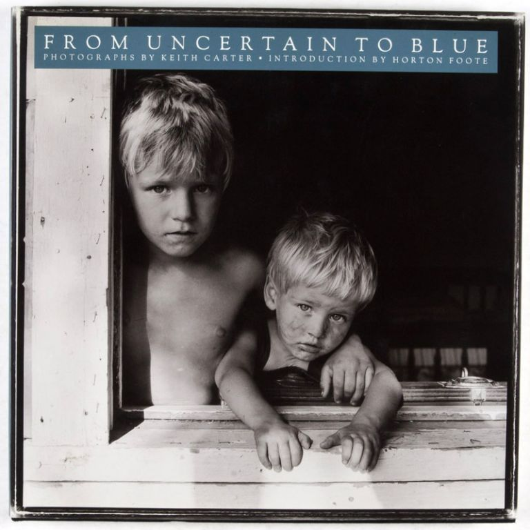 From Uncertain to Blue. Keith Carter, Horton Foote.