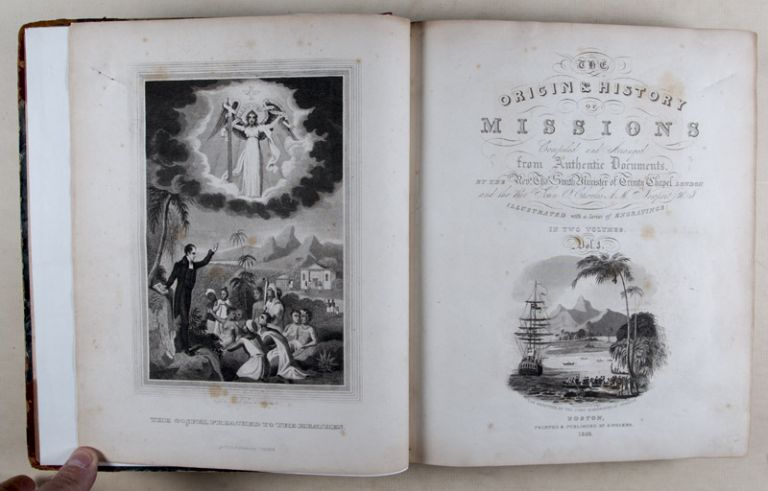 Origin and History of Missions; Containing Faithful Accounts of the Voyages, Travels, labors and Sucesses of the Various Missionaries Who Have Been Sent Forth to Evangelize the Heathen. Volume 1. Thomas Smith, John Choules.