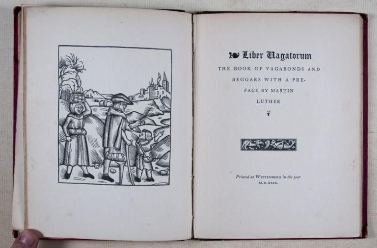 Liber Vagatorum. The Book of Vagabonds and Beggars: With a Vocabulary of Their Language. Edited by Martin Luther in the Year 1528. Martin Luther.