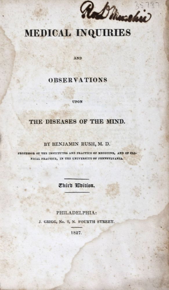 Medical Inquiries and Observations upon the Diseases of the Mind. Benjamin Rush, M. D.