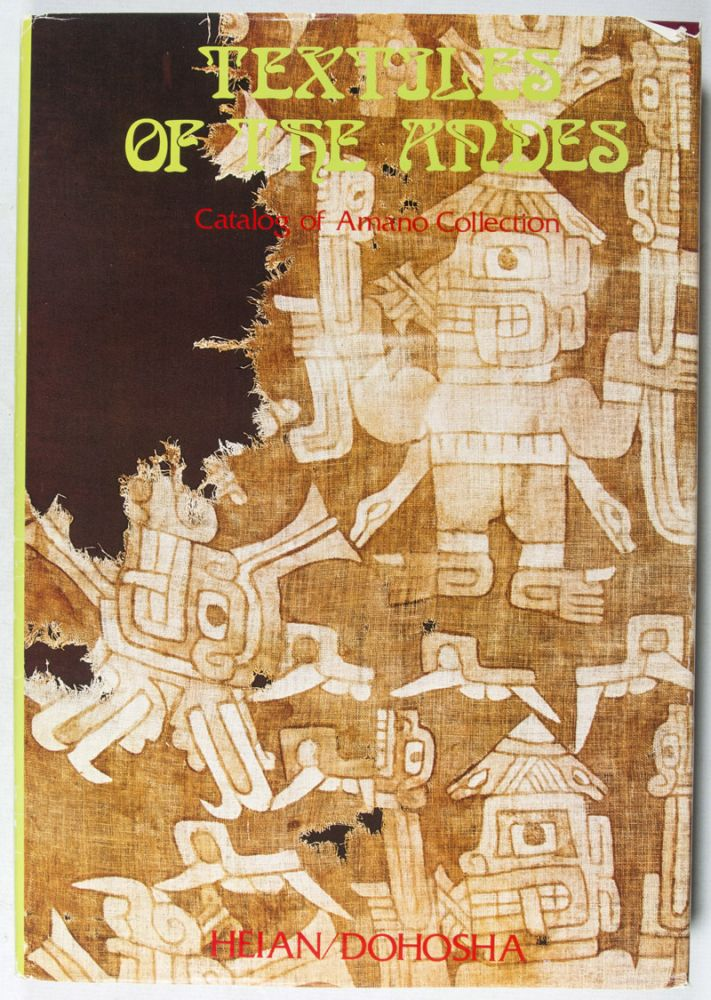 Textiles of the Andes. Catalogue of Amano Collection. Yoshitaro Amano, Yuki Tsunoyama.