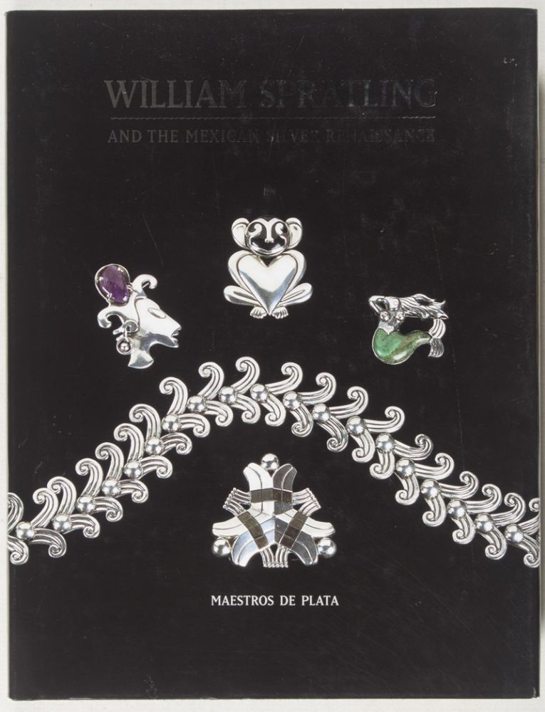 William Spratling and the Mexican Silver Renaissance. Penny C. Morrill.