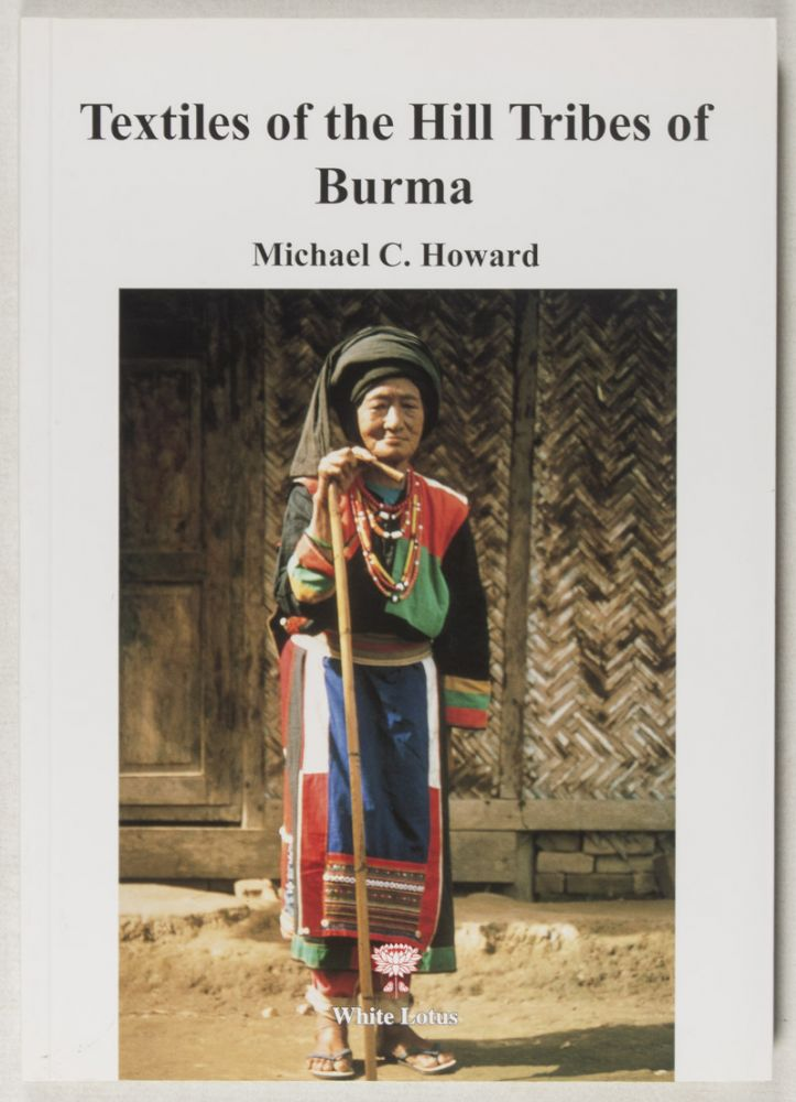 Textiles of the Hill Tribes of Burma. Michael C. Howard.
