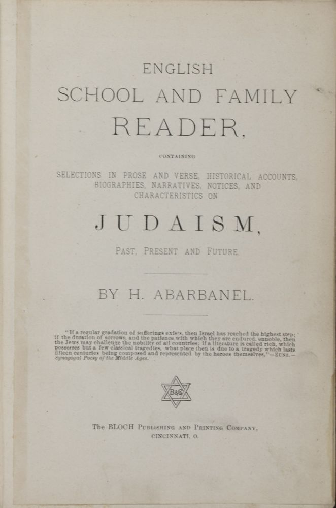 English School and Family Reader, Containing Selections in Prose and Verse, Historical Accounts, Biographies, Narratives, Notices, and Characteristics on Judaism, Past, Present and Future. H. Arbanel.