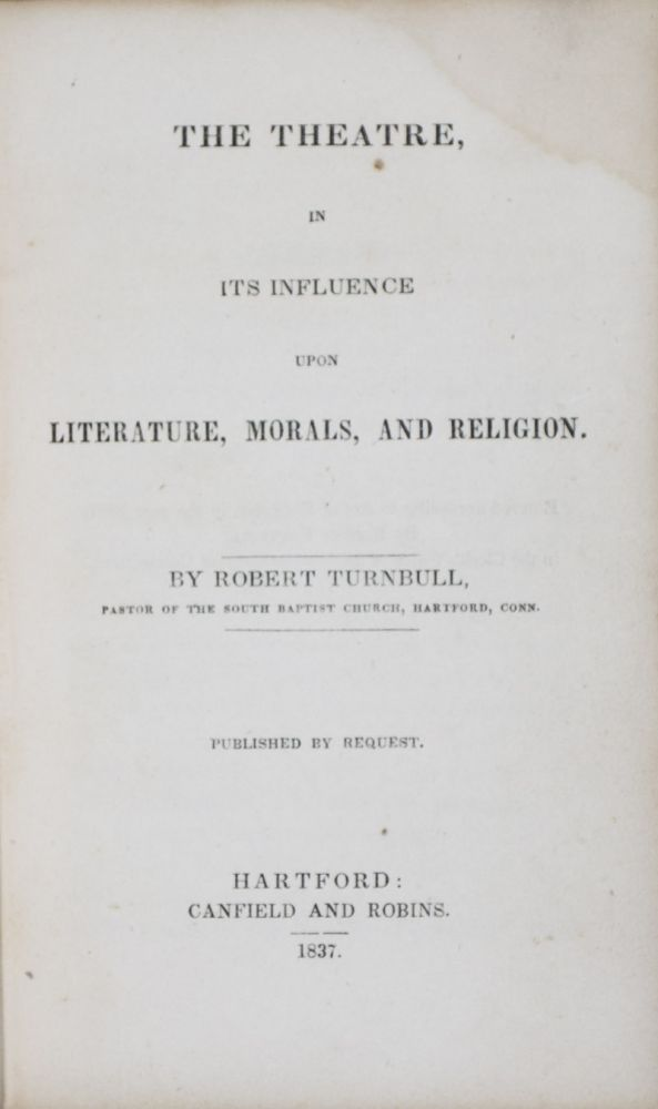 The Theatre, In Its Influence Upon Literature, Morals, And Religion. Robert Turnbull.