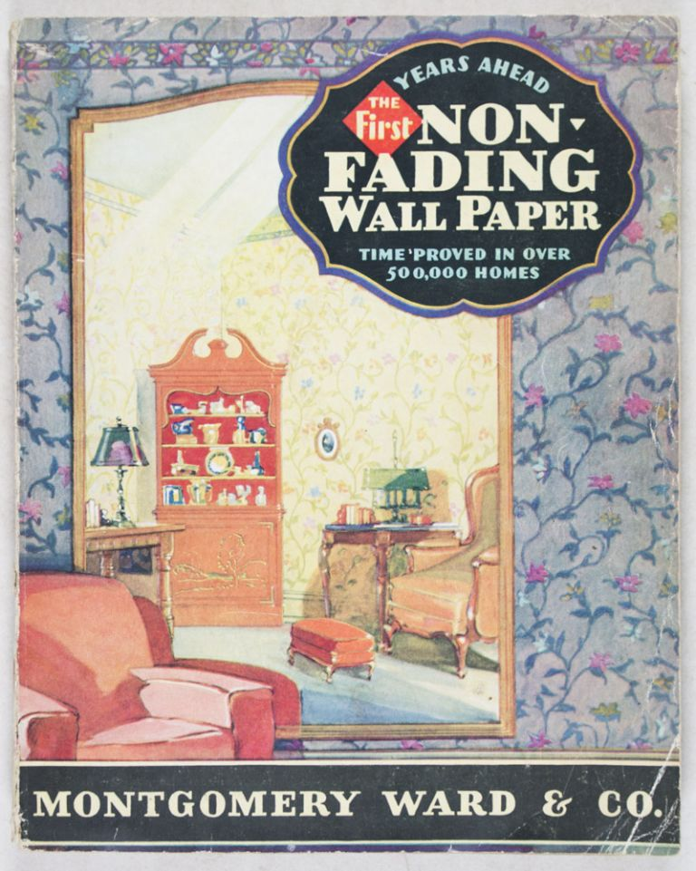 Non-Fading Wall Papers for 1929 [WITH 90 VINTAGE WALLPAPER SAMPLES]. Montgomery Ward, Co.
