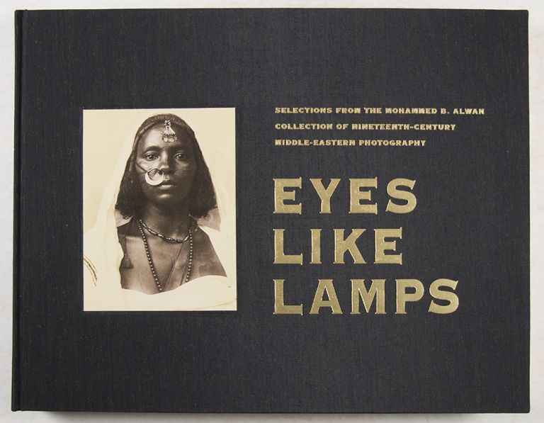 EYES LIKE LAMPS Selections from the Mohammed B. Alwan Collection of 19th-Century Middle-Eastern Photography: A 5000-Image Archive Documenting Culture, Religion, Commerce and Daily Life in the Islamic Near East, from Palestine, Lebanon, Syria, Egypt and Turkey to Persia, Arabia, Morocco, Algeria, Tunisia and Libya [SIGNED]. Debra Lemonds, Eric Kline, Stephen Sheehi, Mohammed B. Alwan, introduction, foreword.