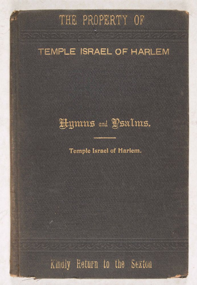 Hymns Collected From Various Sources And Selections From the Psalms For The Use Of The Congregation And The Religious School Of Temple Israel of Harlem
