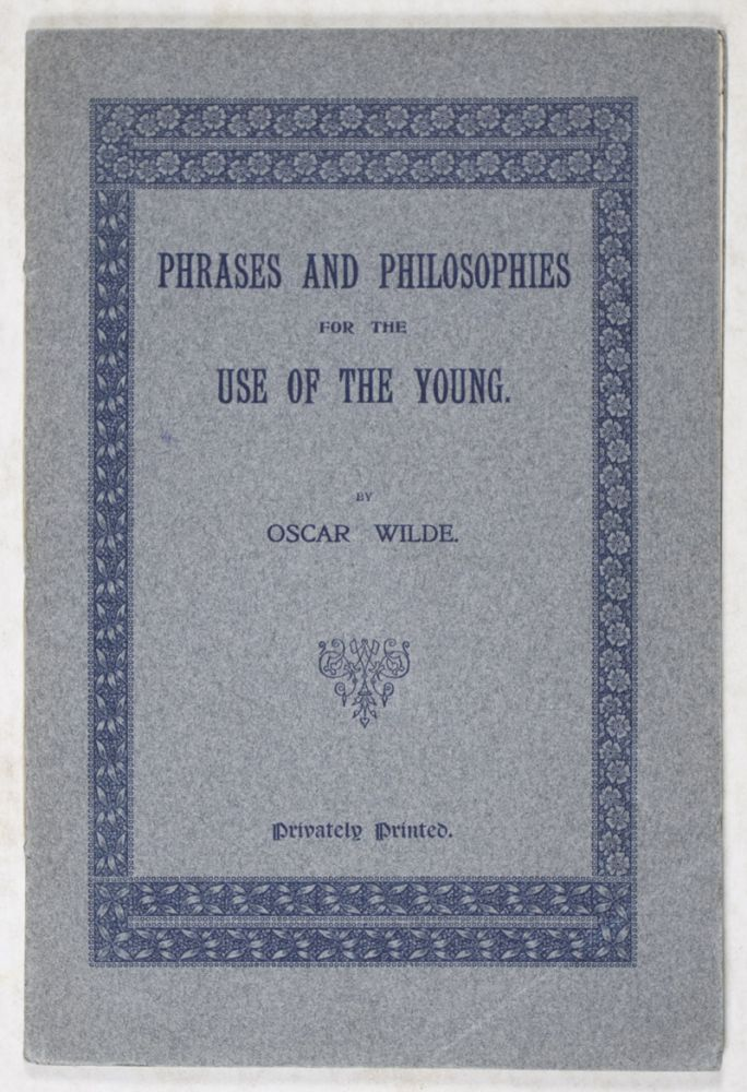 Phrases and Philosophies for the Use of the Young. Oscar Wilde.