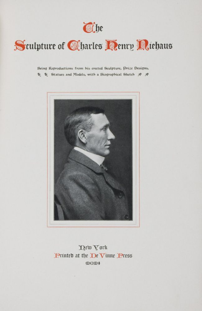 The Sculpture of Charles Henry Niehaus, Being Reproductions from his erected Sculpture, Prize Designs, Statues and Models, with a Biographical Sketch [INSCRIBED AND SIGNED]. Regina Armstrong.