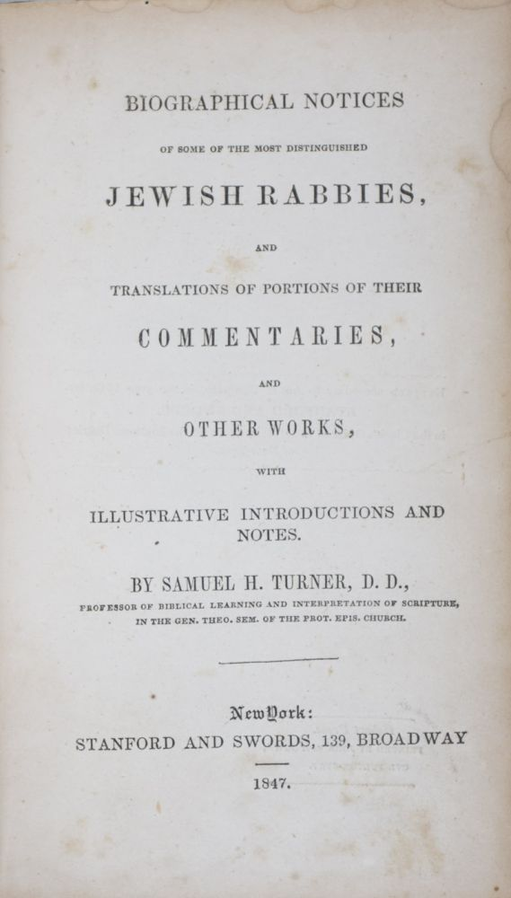 Biographical Notices of Some of the Most Distinguished Jewish Rabbies, and Translations of Portions of Their Commentaries, and Other Works, with Illustrative Introductions and Notes. Samuel H. Turner.