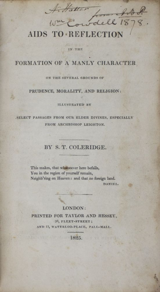 Aids to Reflection in the Formation of a Manly Character on the Several Grounds of Prudence, Morality, and Religion. Illustrated by Select Passages from our Elder Divines, Especially from Archbishop Leighton. Samuel Taylor Coleridge.