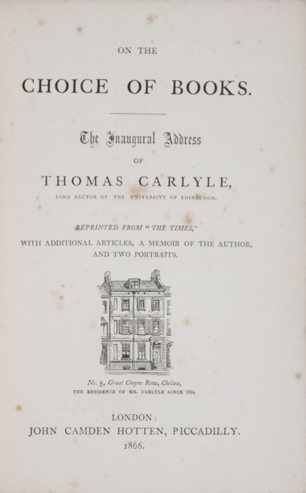 "On the Choice of Books. The Inaugural Address of Thomas Carlyle, Lord Rector of the University of Edinburgh. Reprinted from ""The Times,"" With Additional Articles, a Memoir of the Author, and Two Portraits. Thomas Carlyle."