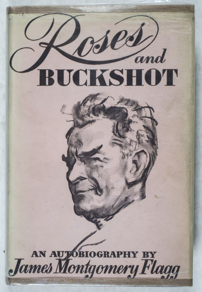 Roses and Buckshot: An Autobiography [WITH AN ORIGINAL INSCRIBED AND SIGNED SELFPORTRAIT]. James Montgomery Flagg.