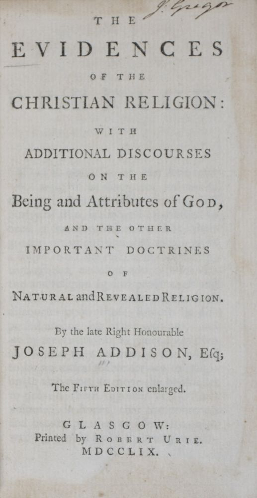 The Evidences of the Christian Religion: With Additional Discourses on the Being and Attributes of God, and the Other Important Doctrines of Natural and Revealed Religion. Joseph Addison.