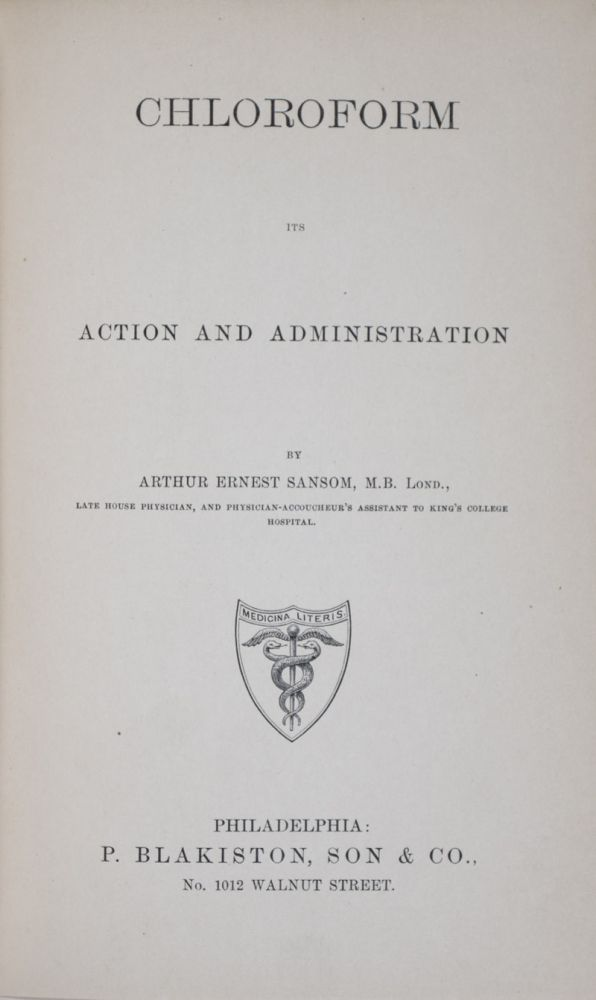 Chloroform: It's Action and Administration. Arthur Ernest Sansom.