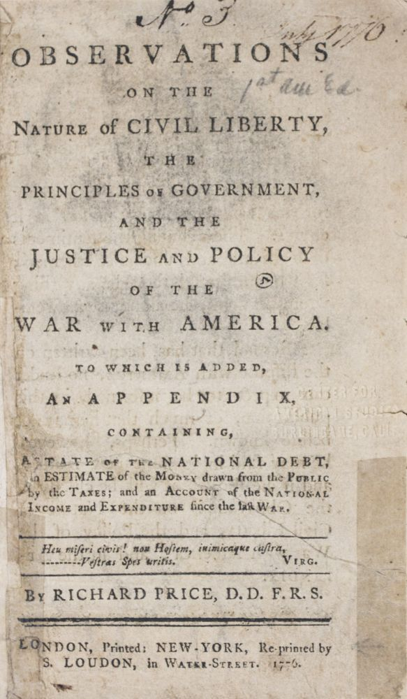 Observations on the Nature of Civil Liberty, The Principles of Government, and the Justice and Policy of the War with America. To Which is Added an Appendix, Containing, A State of the National Debt, an Estimate of Taxes; and an Account of the National Income and Expenditure Since the Last War. Richard Price.