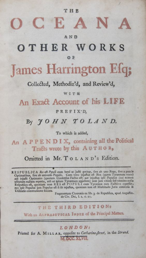 The Oceana and Other Works of James Harrington Esq; Collected, Methodiz'd, and Review'd with An Exact Account of His Life Prefix'd by John Toland. James Harrington, John Toland.